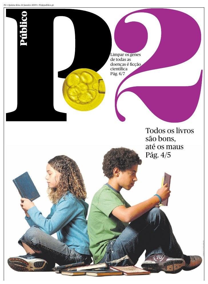 P2 • Quinta-feira 22 Janeiro 2009 • P2@publico.pt                                                         Limpar os genes ...