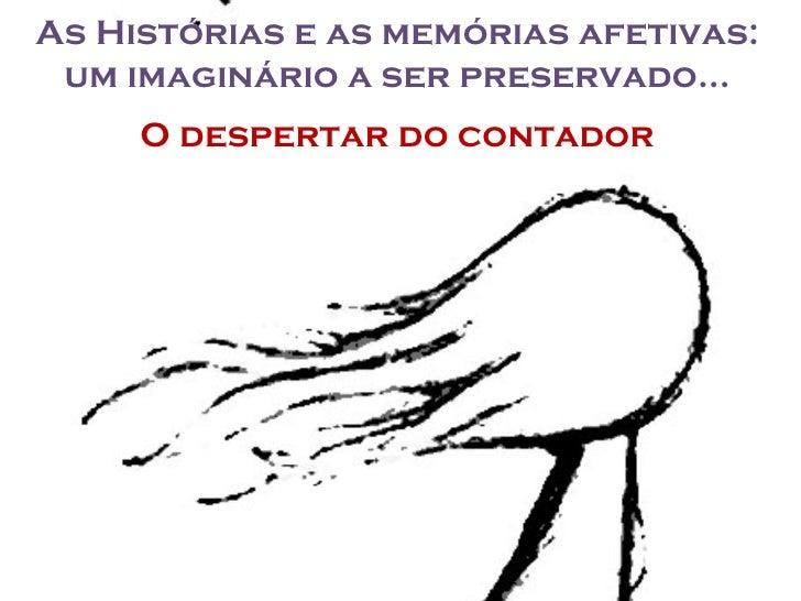 As Histórias e as memórias afetivas: um imaginário a ser preservado...     O despertar do contador