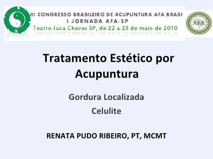 Tratamento Estético por Acupuntura  Gordura Localizada Celulite RENATA PUDO RIBEIRO, PT, MCMT
