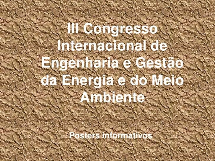 III Congresso Internacional de Engenharia e Gestão da Energia e do Meio Ambiente<br />Posters informativos<br />