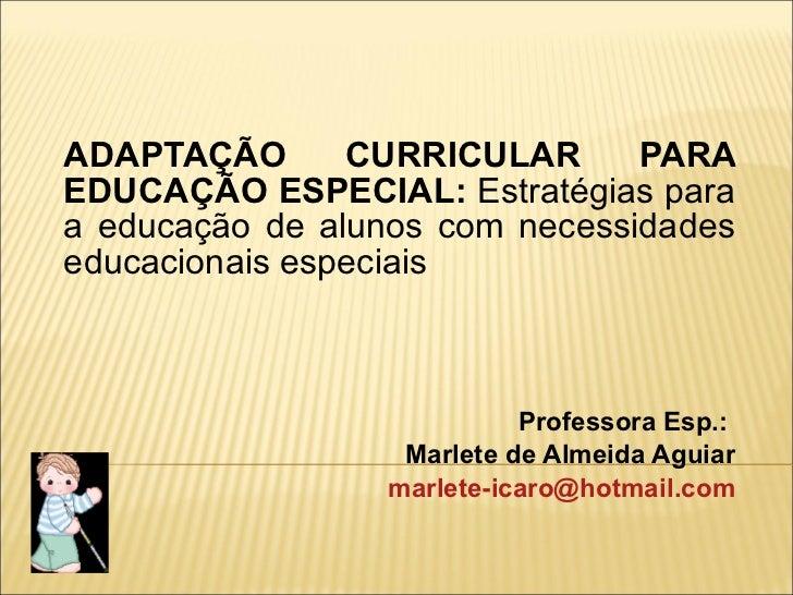 ADAPTAÇÃO CURRICULAR PARA EDUCAÇÃO ESPECIAL:  Estratégias para a educação de alunos com necessidades educacionais especiai...