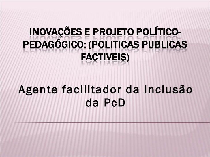 Agente facilitador da Inclusão da PcD