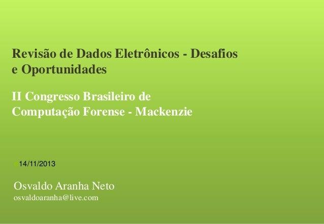 Revisão de Dados Eletrônicos - Desafios e Oportunidades II Congresso Brasileiro de Computação Forense - Mackenzie  14/11/...