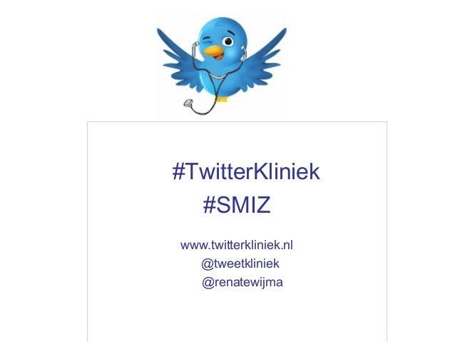 #TwitterKliniek  #SMIZwww.twitterkliniek.nl  @tweetkliniek  @renatewijma