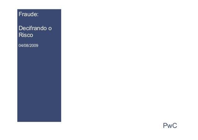 PwC Fraude: Decifrando o Risco 04/08/2009