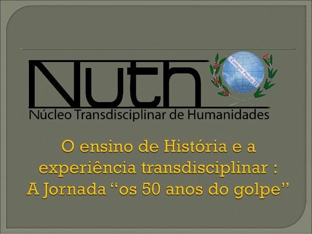  A questão da transdisciplinaridade e o Ensino de História Atransdisciplinaridadeé uma abordagem científica que visa a ...