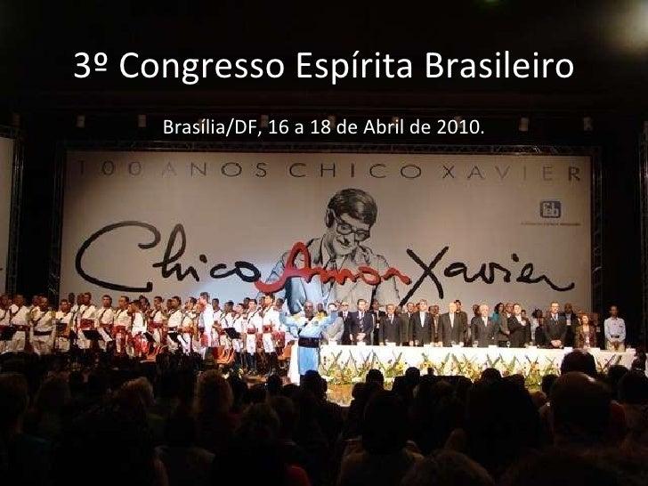 3º Congresso Espírita Brasileiro Brasília/DF, 16 a 18 de Abril de 2010.
