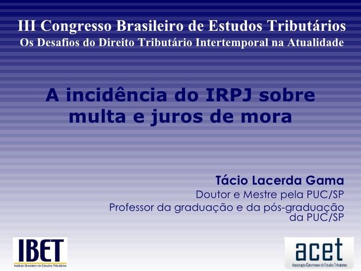 III Congresso Brasileiro de Estudos TributáriosOs Desafios do Direito Tributário Intertemporal na Atualidade    A incidênc...
