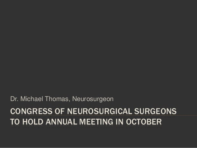 CONGRESS OF NEUROSURGICAL SURGEONS TO HOLD ANNUAL MEETING IN OCTOBER Dr. Michael Thomas, Neurosurgeon