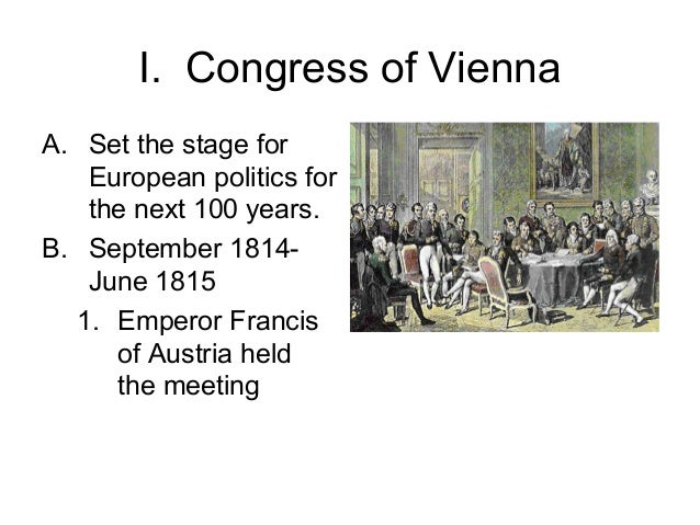 the congress of vienna and the Historians have dismissed the pageantry of the vienna congress as window dressing when compared with the serious maneuverings.