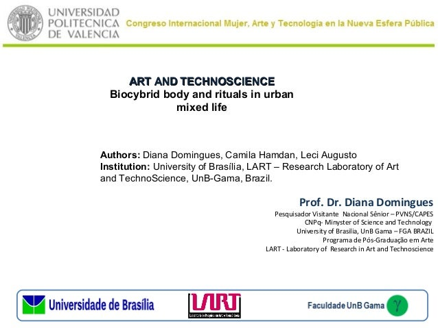 ART AND TECHNOSCIENCE Biocybrid body and rituals in urban mixed life  Authors: Diana Domingues, Camila Hamdan, Leci August...