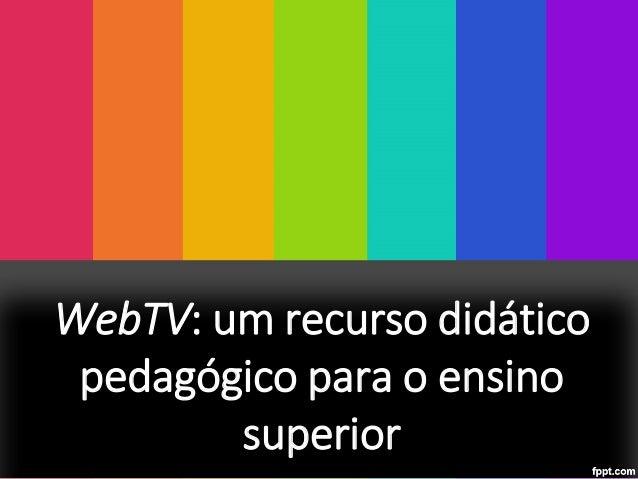 WebTV: um recurso didáticopedagógico para o ensinosuperior