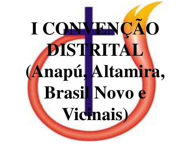 I CONVENÇÃO DISTRITAL (Anapú, Altamira, Brasil Novo e Vicinais)