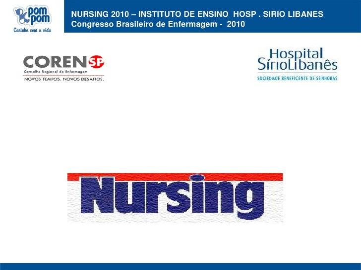 NURSING 2010 – INSTITUTO DE ENSINO  HOSP . SIRIO LIBANESCongresso Brasileiro de Enfermagem -  2010<br />