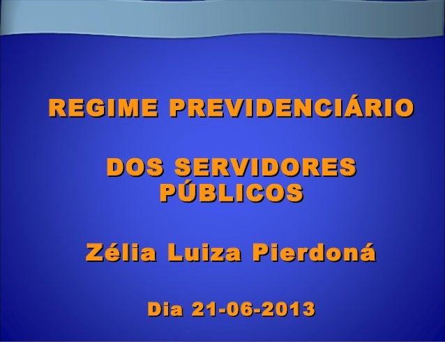 REGIME PREVIDENCIÁRIOREGIME PREVIDENCIÁRIO DOS SERVIDORESDOS SERVIDORES PÚBLICOSPÚBLICOS Zélia Luiza PierdonáZélia Luiza P...
