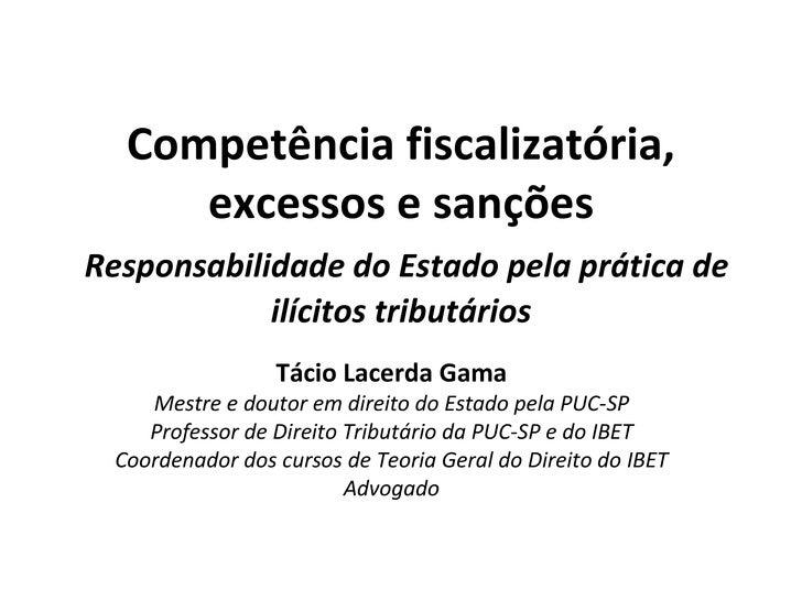Competência fiscalizatória,     excessos e sançõesResponsabilidade do Estado pela prática de            ilícitos tributári...