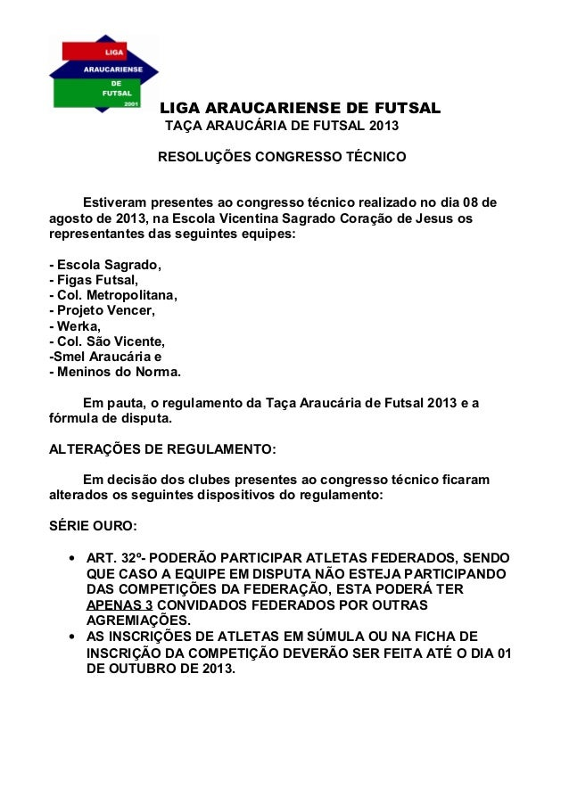 LIGA ARAUCARIENSE DE FUTSAL TAÇA ARAUCÁRIA DE FUTSAL 2013 RESOLUÇÕES CONGRESSO TÉCNICO Estiveram presentes ao congresso té...