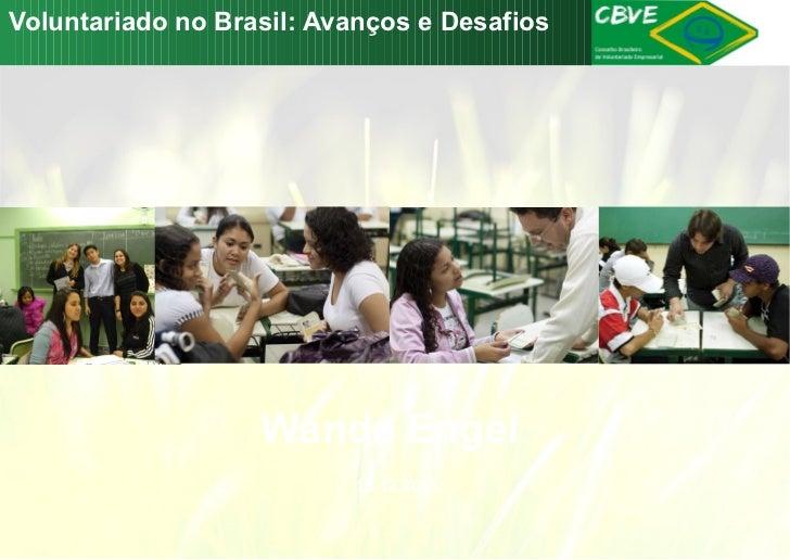Voluntariado no Brasil: Avanços e Desafios  Wanda Engel 15.12.2011