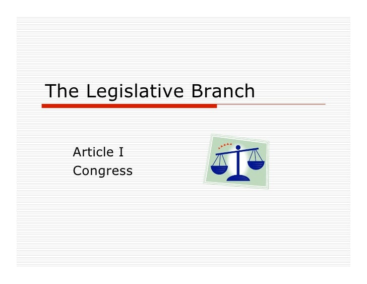 The Legislative Branch     Article I   Congress