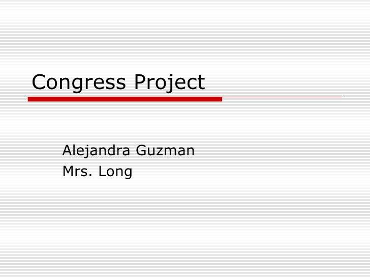 Congress Project Alejandra Guzman  Mrs. Long