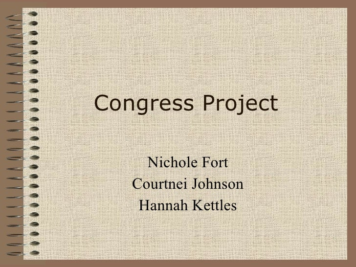 Congress Project Nichole Fort Courtnei Johnson Hannah Kettles
