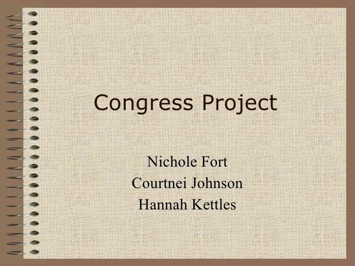 Congress Project Nichole Fort Courtnei Johnson Hannah Kettles