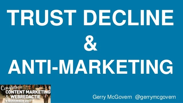 TRUST DECLINE & ANTI-MARKETING Gerry McGovern @gerrymcgovern