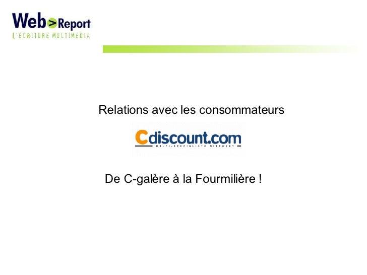 Relations avec les consommateurs De C-galère à la Fourmilière !
