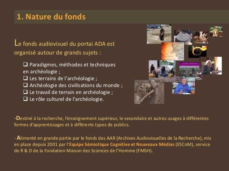 1. Nature du fondsLe fonds audiovisuel du portai ADA estorganisé autour de grands sujets :     Paradigmes, méthodes et te...