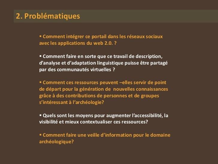 2. Problématiques       Comment intégrer ce portail dans les réseaux sociaux      avec les applications du web 2.0. ?    ...