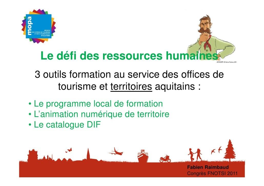 Le défi des ressources humaines 3 outils formation au service des offices de      tourisme et territoires aquitains :• Le ...