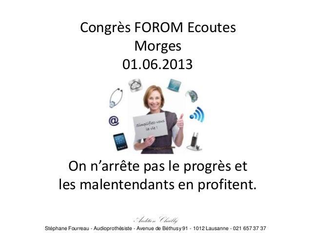 Congrès FOROM EcoutesMorges01.06.2013On n'arrête pas le progrès etles malentendants en profitent.Audition ChaillyStéphane ...