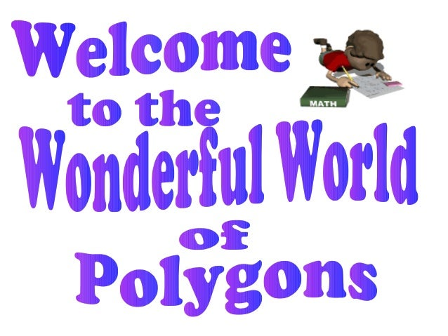 What We Hope You Learn bythe End of this Presentation: What is a polygon? What are the different types ofpolygons? What...