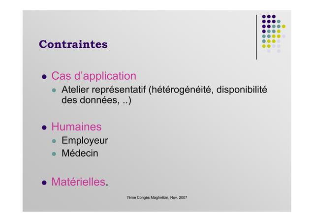 Contraintes Cas d'application Atelier représentatif (hétérogénéité, disponibilité des données, ..) 7ème Congès Maghrébin, ...