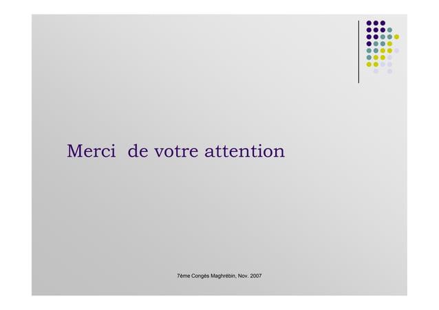 Merci de votre attention 7ème Congès Maghrébin, Nov. 2007 Merci de votre attention