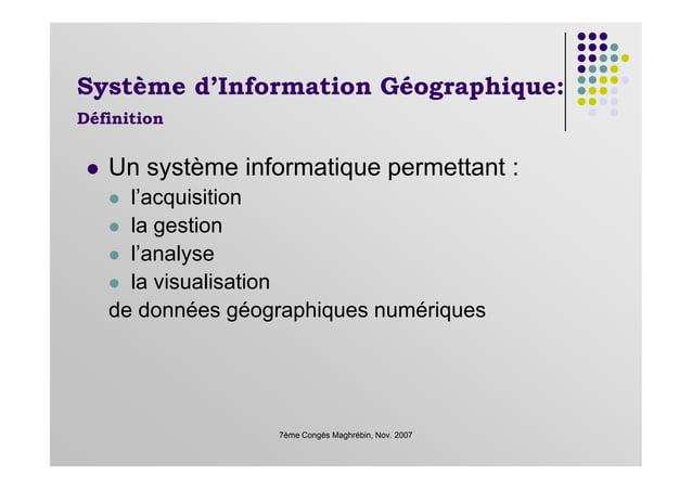 Un système informatique permettant : l'acquisition la gestion l'analyse Système d'Information Géographique: Définition 7èm...