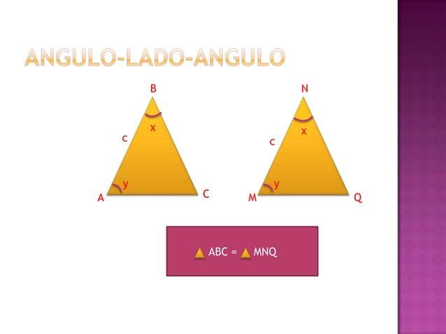 B  N  y  X A  y x  z C  M  Notación: ABC - MNQ Simbolo de semenjante: Pares de lados homologos: AB y MN BC y NQ AC y MQ Se...