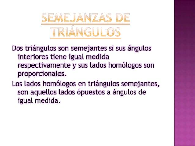  Dos  triángulos son semejantes si tienen un ángulo de igual medida y los lados que determinan a dichos ángulos respectiv...