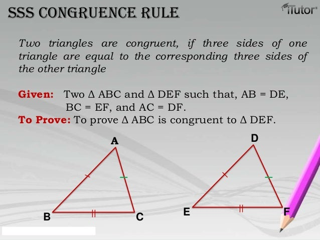 SSS congruence ruleTwo triangles are congruent, if three sides of onetriangle are equal to the corresponding three sides o...