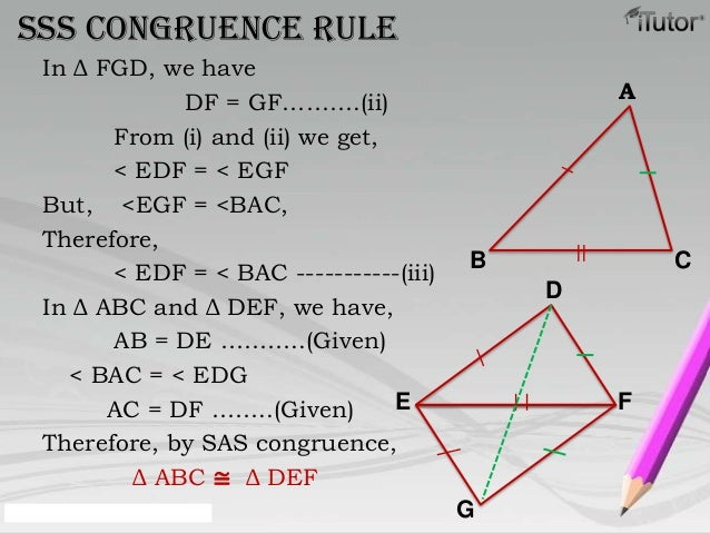 AB CDE FGSSS congruence ruleIn Δ FGD, we haveDF = GF……….(ii)From (i) and (ii) we get,< EDF = < EGFBut, <EGF = <BAC,Therefo...