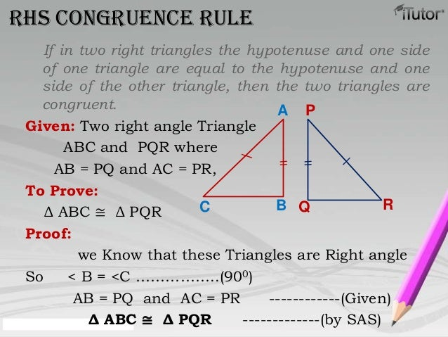 If in two right triangles the hypotenuse and one sideof one triangle are equal to the hypotenuse and oneside of the other ...