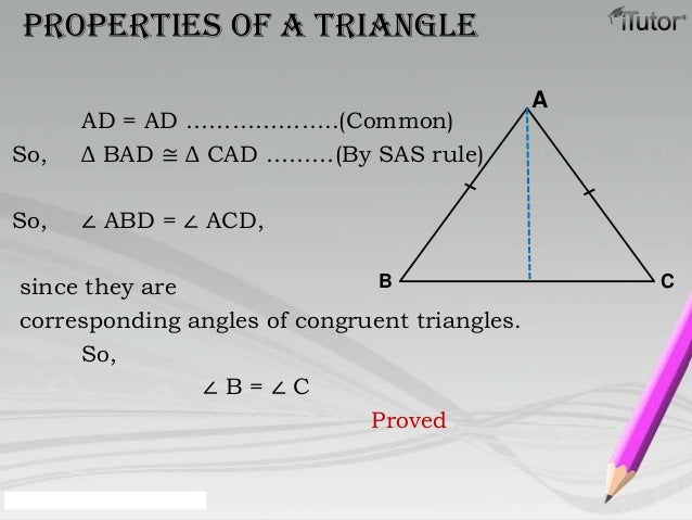 AD = AD ………………..(Common)So, Δ BAD ≅ Δ CAD ………(By SAS rule)So, ∠ ABD = ∠ ACD,since they arecorresponding angles of congruen...