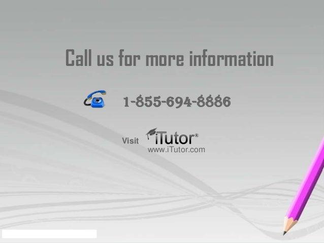 Call us for more informationwww.iTutor.com1-855-694-8886Visit