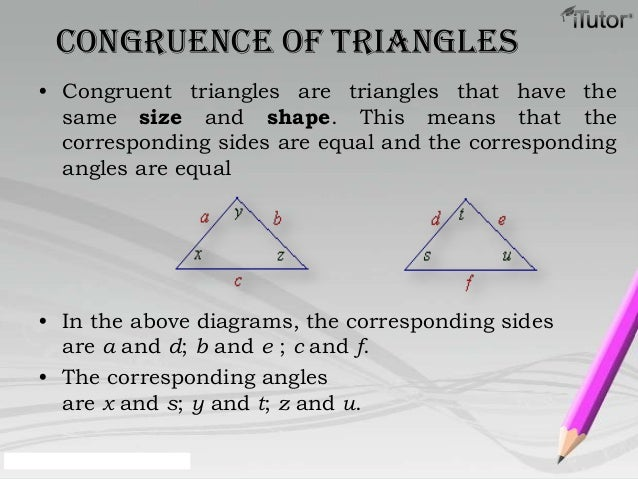 Congruence of Triangles• Congruent triangles are triangles that have thesame size and shape. This means that thecorrespond...