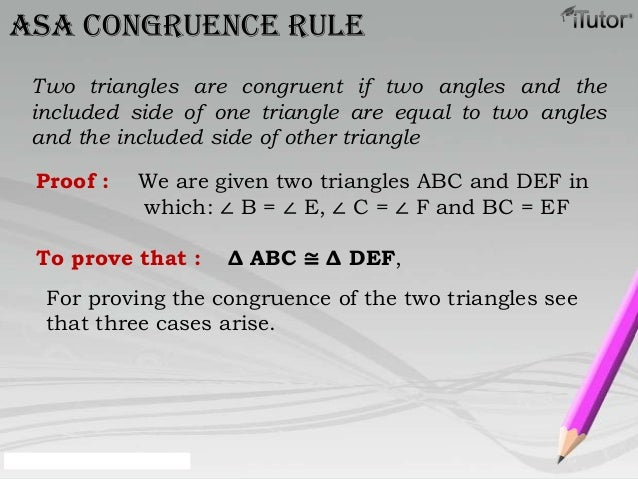 ASA congruence ruleTwo triangles are congruent if two angles and theincluded side of one triangle are equal to two anglesa...