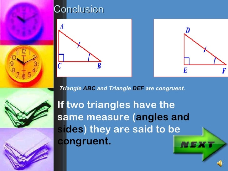 Conclusion Triangle ABC and Triangle DEF are congruent.If two triangles have thesame measure (angles andsides) they are sa...