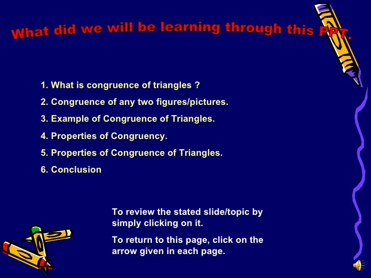 1. What is congruence of triangles ?2. Congruence of any two figures/pictures.3. Example of Congruence of Triangles.4. Pro...