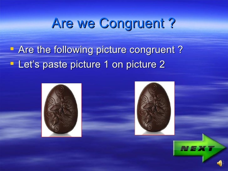 Are we Congruent ? Are the following picture congruent ? Let's paste picture 1 on picture 2