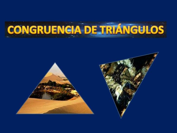 1.Concepto: dos triángulos son congruentes si sus lados respectivos y los ángulos    opuestos a dichos lados son congruent...