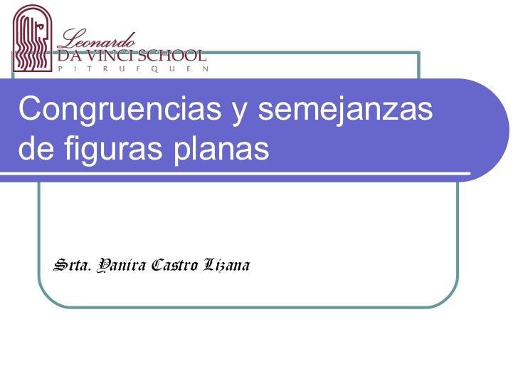 Congruencias y semejanzasde figuras planas  Srta. Yanira Castro Lizana